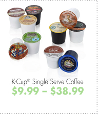 K-Cup® Single Serve Coffee $9.99 - $38.99