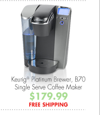 Keurig® Platinum Brewer, B70 Single Serve Coffee Maker $179.99 FREE SHIPPING