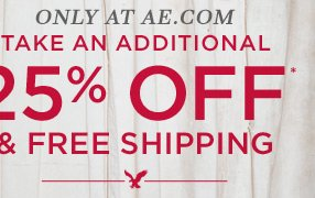 Only At AE.com | Take An Additional 25% Off* & Free Shipping