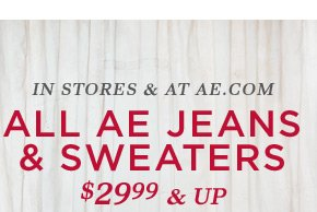 In Stores & At AE.com | All AE Jeans & Sweaters | $29.99 & Up