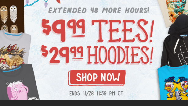 $9.99 Tees, $29.99 Hoodies. Sale extended 48 more hours. Ends 11/28 11:59 PM CT. Shop Now.