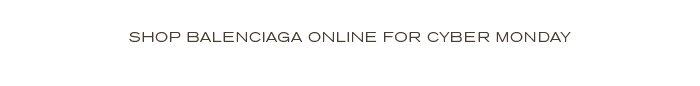 Shop Balenciaga Online For Cyber Monday