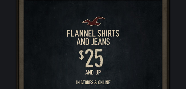 FLANNEL SHIRTS AND JEANS $25 AND UP