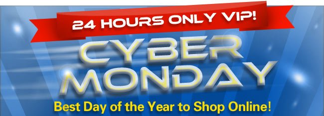 24 Hours Only VIP! Cyber Sunday!