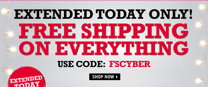 EXTENDED TODAY ONLY! FREE  SHIPPING ON EVERYTHING USE CODE FSCYBER