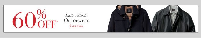 60% Off* Entire Stock Outerwear