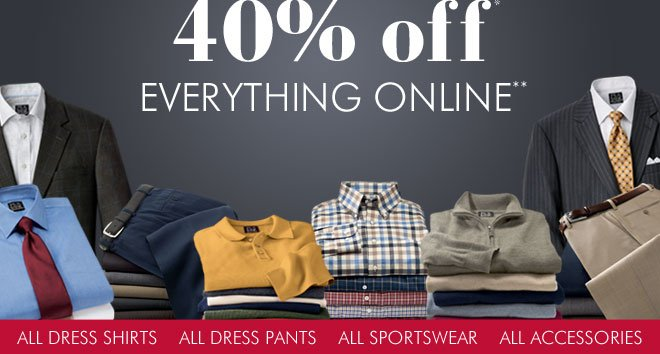 40% Off* Everything Online**