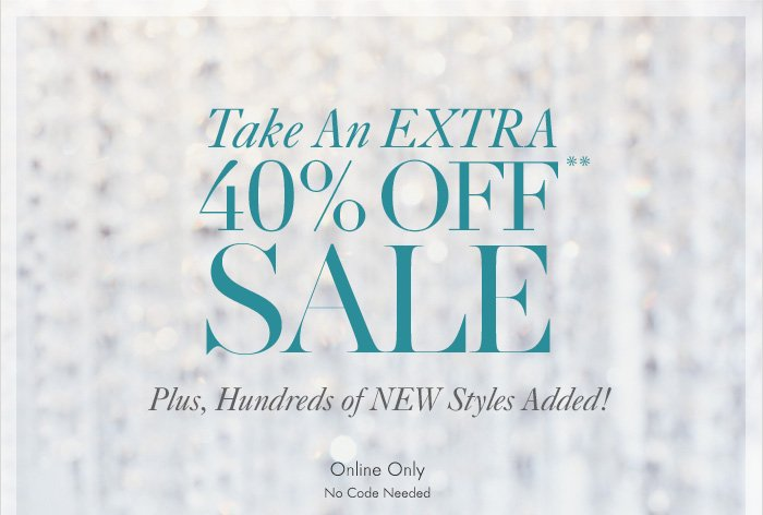 Take An EXTRA  40% Off** SALE  Plus, Hundreds of NEW Styles Added!  Online Only No Code Needed        Shop Sale
