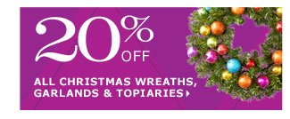20% off all Christmas wreaths, garlands & topiaries