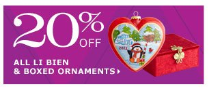 20% off all Li Bien & boxed ornaments