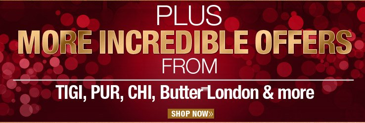 PLUS More Offers from TIGI, PUR, CHI, Butter London and more
