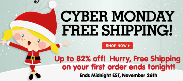 Cyber Monday Free Shipping! Up to 82% off! Hurry, Free Shipping on your first order ends tonight! Ends Midnight EST, November 26th.