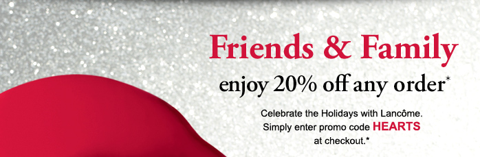 Friends & Family enjoy 20% off any order* | Celebrate the holidays with Lancome | Simply enter promo code HEARTS at checkout.*