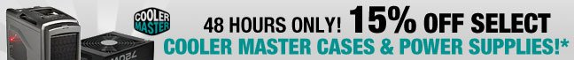 48 HOURS ONLY  15% OFF Select COOLER MASTER Cases & Power Supplies!*