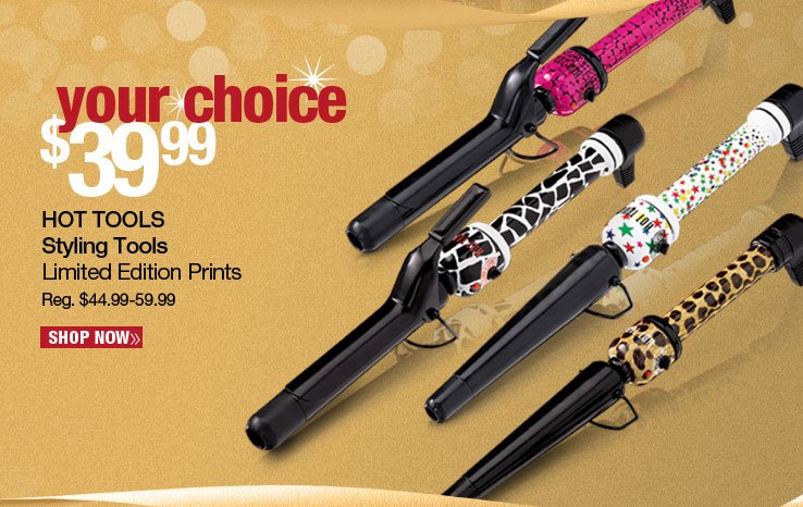 Your Choice - Hot Tools Styling Tools, Limited Edition Prints - $39.99. Reg. $44.99-59.99. Shop Now.