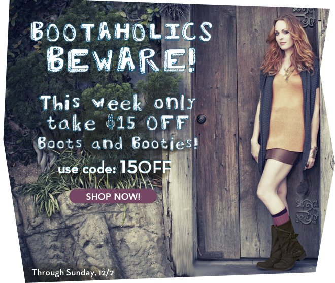 $15 Off All Boots & Booties, This Week Only!