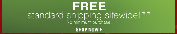 FREE standard shipping sitewide!** SHOP NOW
