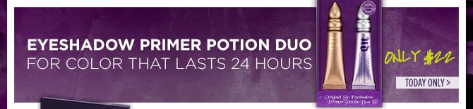 Eyeshadow Primer Potion Duo Only $22 - Today Only >