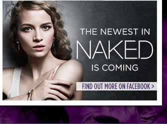 The Newest In Naked Is Coming.  Find Out More On Facebook >
