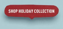 Shop the Holiday Collection