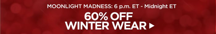 Moonlight Madness! 60% Off Winter Wear!