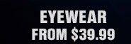 EYEWEAR FROM $39.99