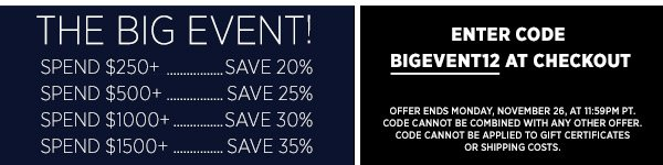 Be first to shop during our biggest savings event of the season! Spend $250+ and take 20% off, spend $500+ and take 25% off, spend $1000+ and take 30% off, spend $1500+ and take 35% off. (Offer ends Monday, November 26, at 11:59pm PT. Code cannot be combined with any other offer. Code cannot be applied to gift certificates, taxes or shipping costs. Other restrictions may apply; see http://www.shopbop.com/bigevent. Void where prohibited.)
