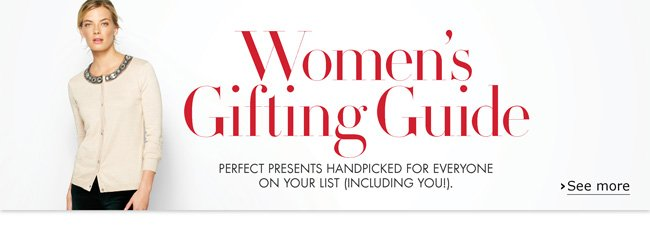 The Holiday Gifting Guide features the top gifts for women--perfect presents handpicked for everyone on your list (including you!).