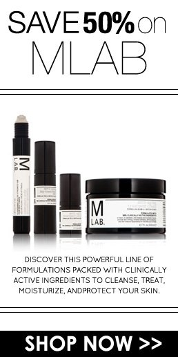 Save 50% on M LAB!  Discover this powerful line of formulations packed with clinically active ingredients to cleanse, treat, moisturize, and protect your skin.  Shop Now>>