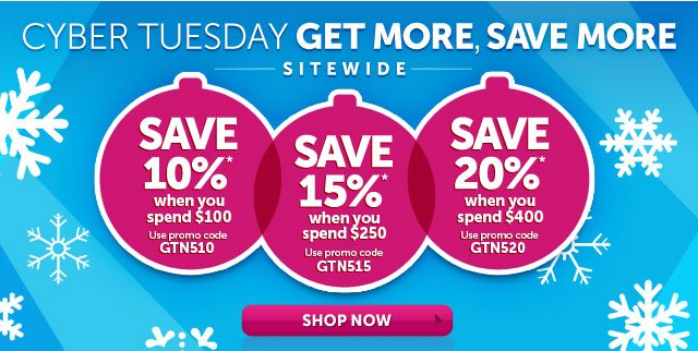 Cyber Tuesday Get More, Save More Sitewide - Shop Now