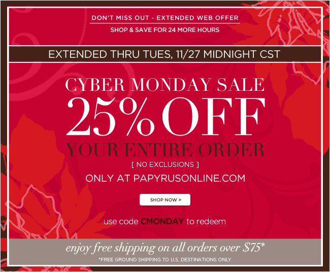 Don't Miss Out - Extended Web Offer:  Cyber Monday Sale  25% off your entire order  [no exclusions]   Extended through Tuesday, 11/27 11:59pm CST  Use code CMONDAY to redeem   Also, enjoy Free Shipping on all orders over $75*   *Free ground shipping to U.S. destinations only