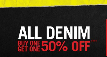 ALL DENIM BUY ONE, GET ONE 50% OFF****