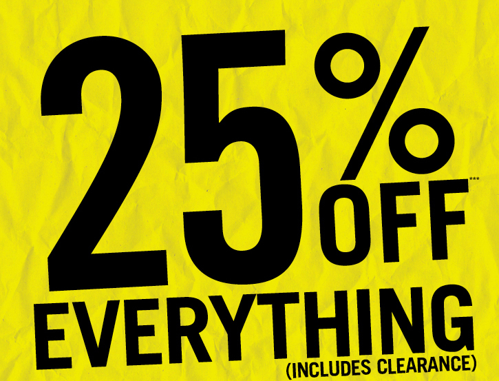 25% OFF*** EVERYTHING (INCLUDES CLEARANCE)