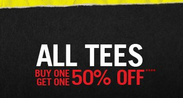 ALL TEES BUY ONE, GET ONE 50% OFF****