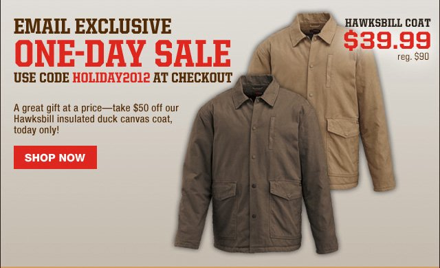 Email Exclusive One-Day Sale Use code HOLIDAY2012 at checkout Hawksbill Coat - $39.99 (reg. $90) Shop Now