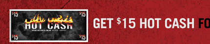 GET $15 HOT CASH FOR EVERY $30 YOU SPEND***
