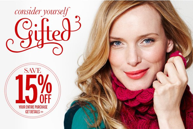 Consider yourself Gifted! Save 15% Off your entire purchase - get details