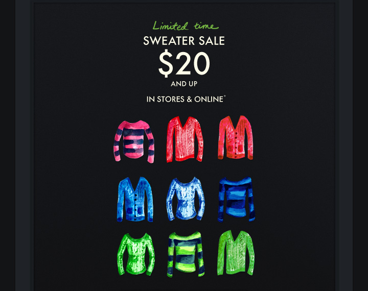 Limited time SWEATER SALE $20 AND UP IN STORES & ONLINE