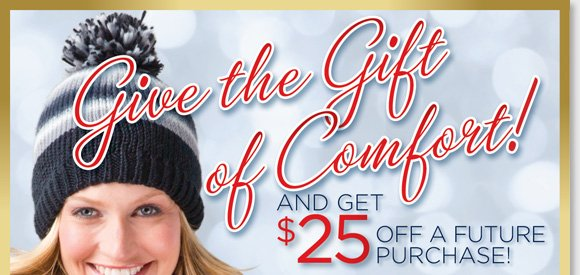 Give the gift of comfort this holiday season! Shop great gifts from UGG® Australia, Dansko, ECCO, ABEO & more and get $25 off a future purchase of reg. priced footwear!* Shop now to find the best selection online and in-stores at The Walking Company.