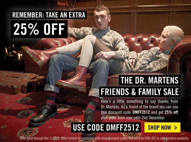 DR. MARTENS FRIENDS & FAMILY SALE: get 25% off your order from now until 12/2/2012. Use discount code DMFF2512 at www.drmartens.com