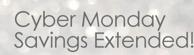 Cyber Monday Savings Extended!