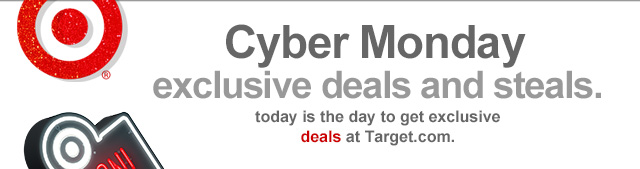 Cyber Monday exclusive deals and steals. Today is the day to get exclusive deals on Target.com.