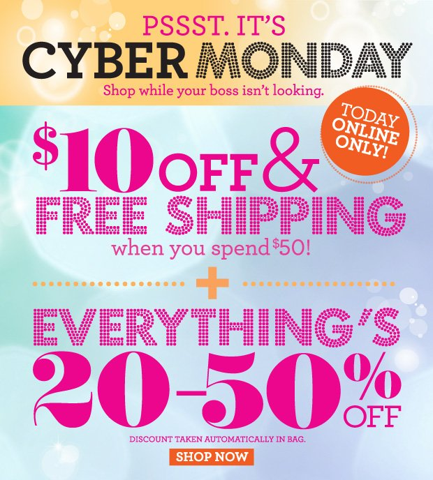 It's Cyber Monday! $10 off & Free Shipping when you spend $50. Plus, Everything's 20- 50% off.  SHOP NOW