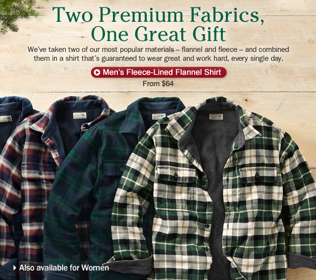 Two Premium Fabrics, One Great Gift. We've taken two of our most popular materials – fleece and flannel – and combined them in a shirt that's guaranteed to wear great and work hard, every single day. Also available for Women