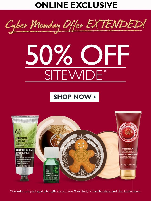 ONLINE EXCLUSIVE -- Cyber Monday Offer 50% OFF SITEWIDE* -- * Excludes pre-packaged gifts, gift cards, Love Your Body™ memberships and charitable items.