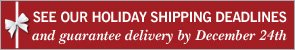 See our Holiday Shipping Deadlines