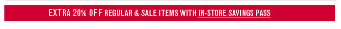 Save an extra 20% storewide with your In-Store Savings Pass:CYBER