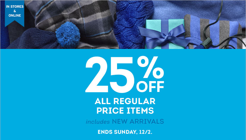 25% OFF - ALL REGULAR PRICE ITEMS - INCLUDES NEW ARRIVALS - ENDS SUNDAY, 12/2