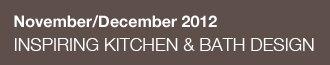November/December 2012 – INSPIRING KITCHEN & BATH DESIGN