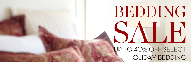 BEDDING SALE - UP TO 40% OFF SELECT HOLIDAY BEDDING